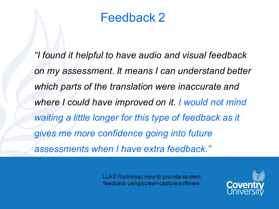 Feedback 2 I found it helpful to have audio and visual feedback on my assessment.