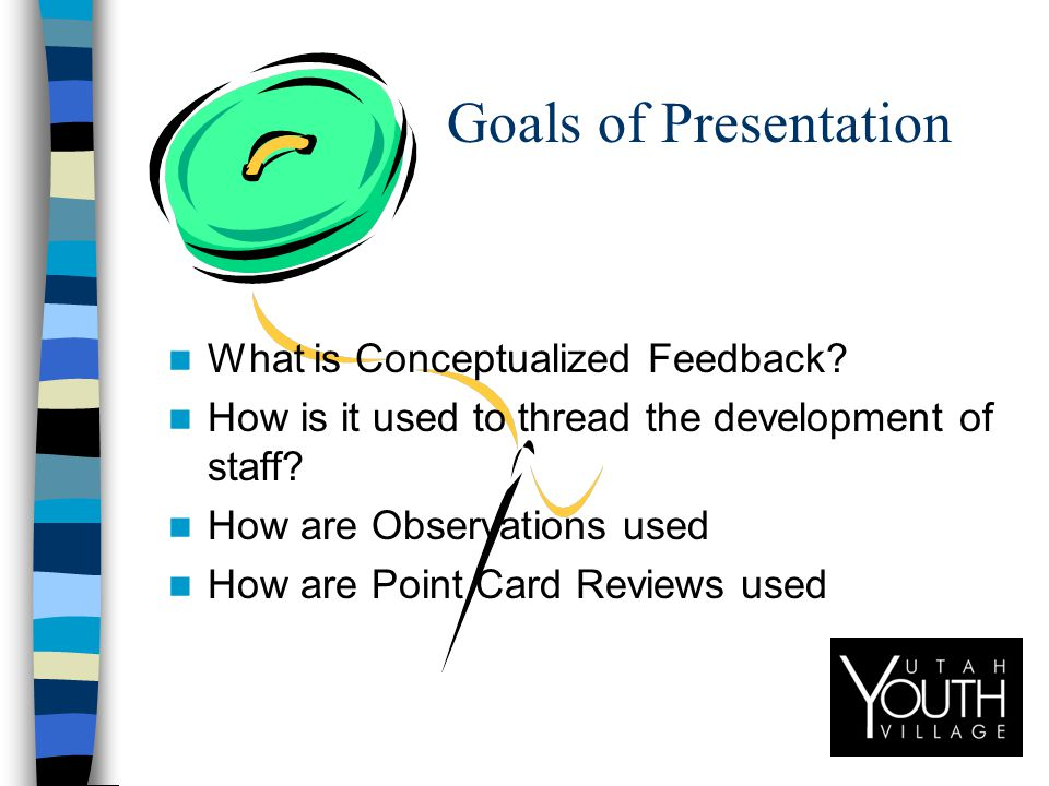 Goals of Presentation What is Conceptualized Feedback.