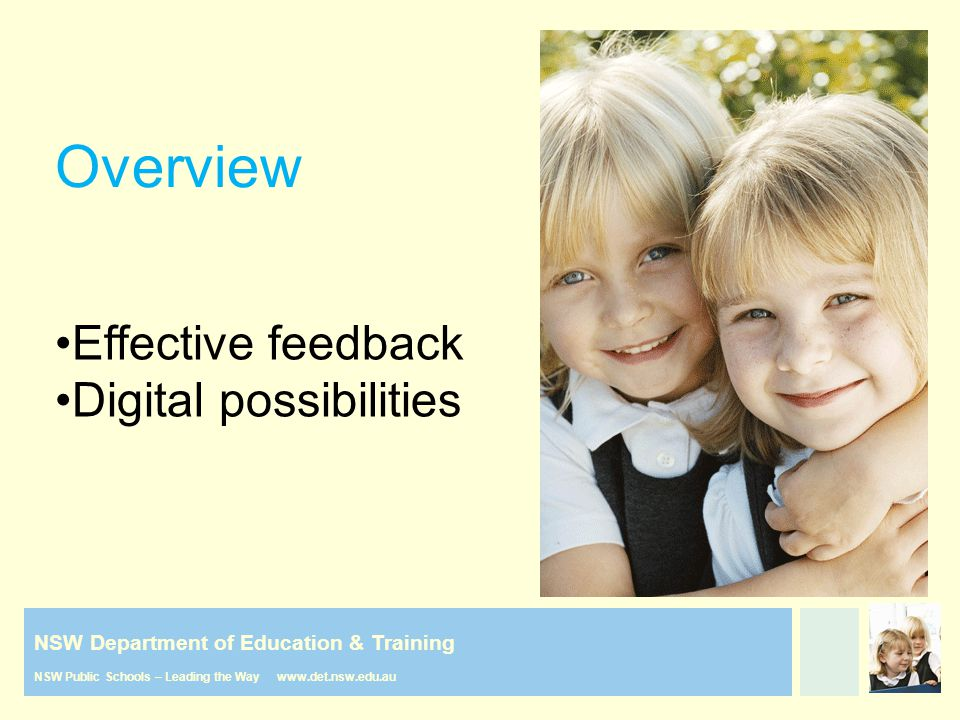 NSW Department of Education & Training NSW Public Schools – Leading the Way www.det.nsw.edu.au Overview Effective feedback Digital possibilities