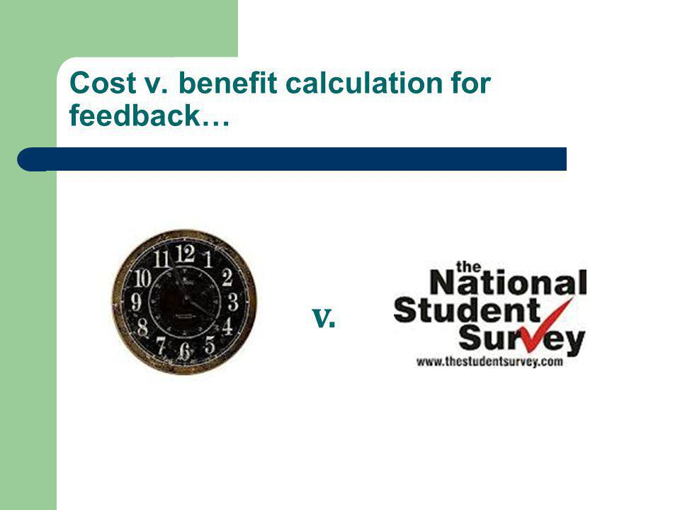 Cost v. benefit calculation for feedback… v.