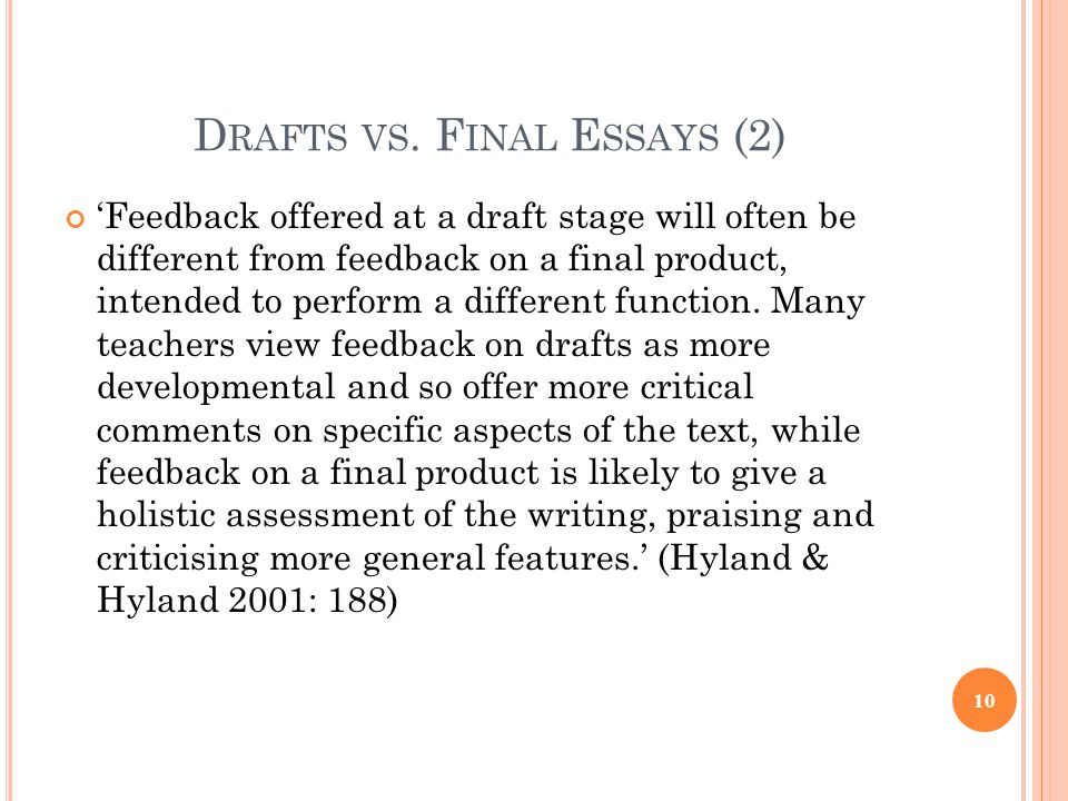 D RAFTS VS. F INAL E SSAYS (2) Feedback offered at a draft stage will often be different from feedback on a final product, intended to perform a diffe