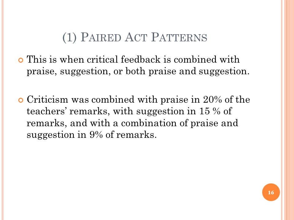 (1) P AIRED A CT P ATTERNS This is when critical feedback is combined with praise, suggestion, or both praise and suggestion. Criticism was combined w