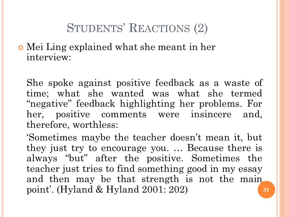 S TUDENTS R EACTIONS (2) Mei Ling explained what she meant in her interview: She spoke against positive feedback as a waste of time; what she wanted w