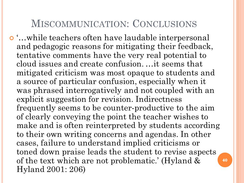 M ISCOMMUNICATION : C ONCLUSIONS …while teachers often have laudable interpersonal and pedagogic reasons for mitigating their feedback, tentative comm