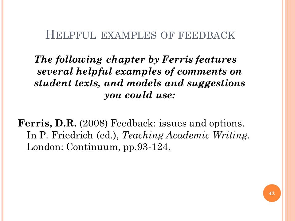 H ELPFUL EXAMPLES OF FEEDBACK The following chapter by Ferris features several helpful examples of comments on student texts, and models and suggestio