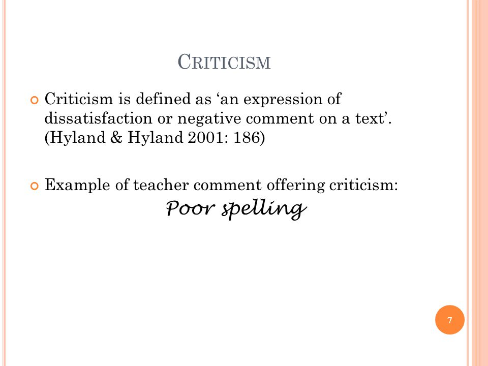 C RITICISM Criticism is defined as an expression of dissatisfaction or negative comment on a text. (Hyland & Hyland 2001: 186) Example of teacher comm