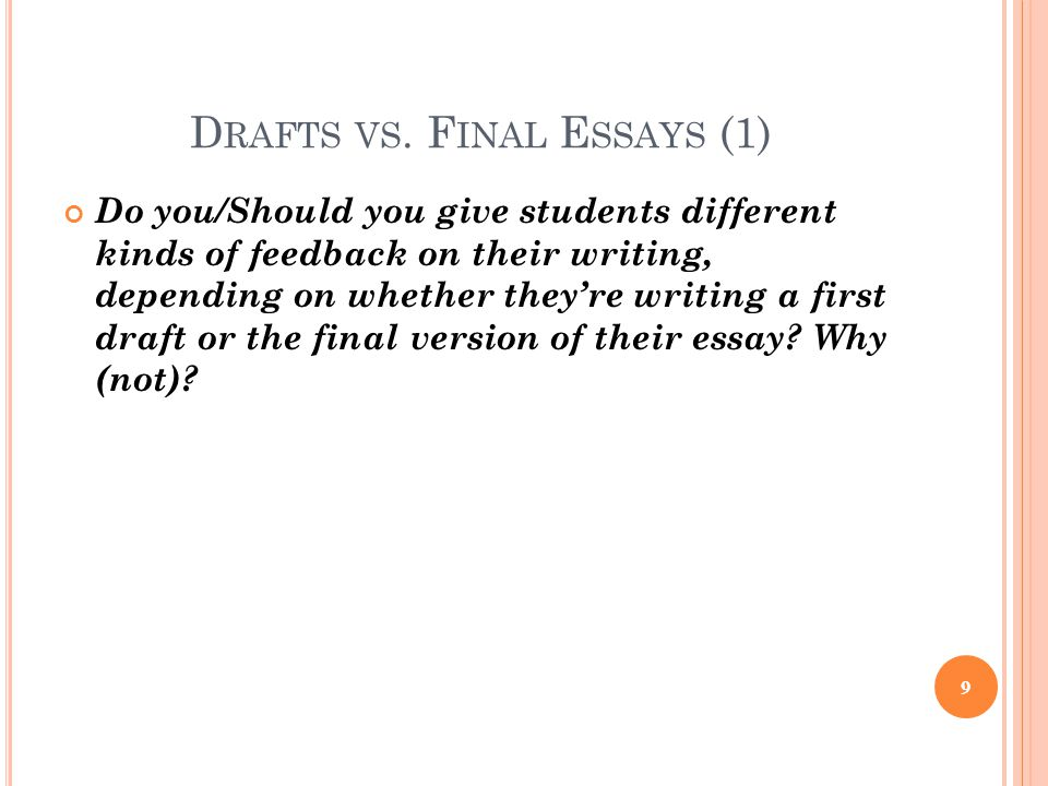 D RAFTS VS. F INAL E SSAYS (1) Do you/Should you give students different kinds of feedback on their writing, depending on whether theyre writing a fir