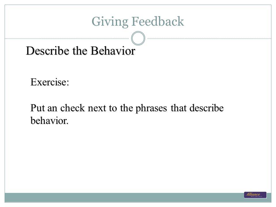 Giving Feedback Describe the Behavior Exercise: Put an check next to the phrases that describe behavior.