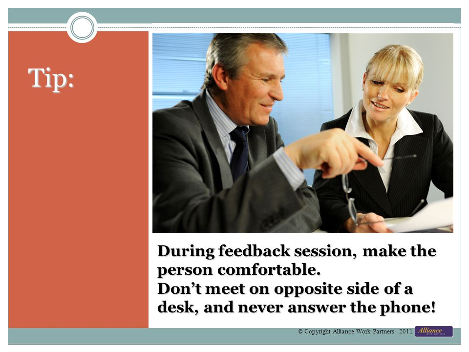 During feedback session, make the person comfortable.