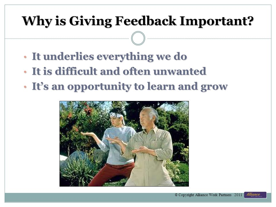 Why is Giving Feedback Important? It underlies everything we do It underlies everything we do It is difficult and often unwanted It is difficult and o