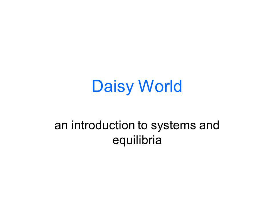 Daisy World an introduction to systems and equilibria