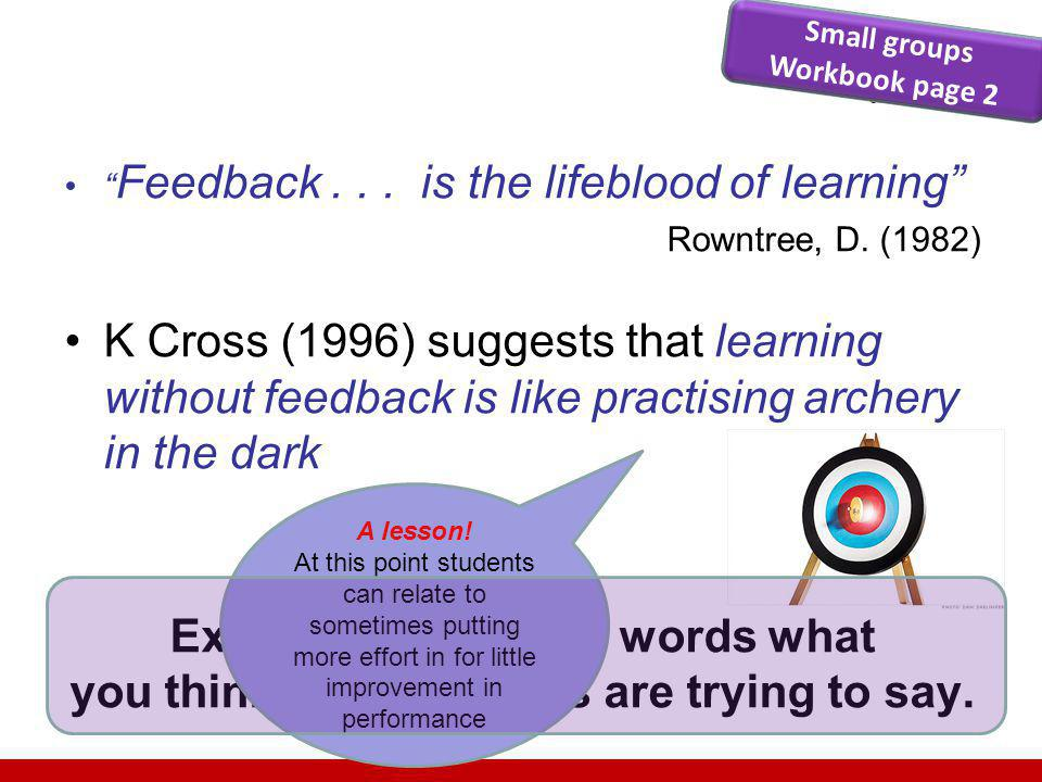 Feedback... is the lifeblood of learning Rowntree, D.