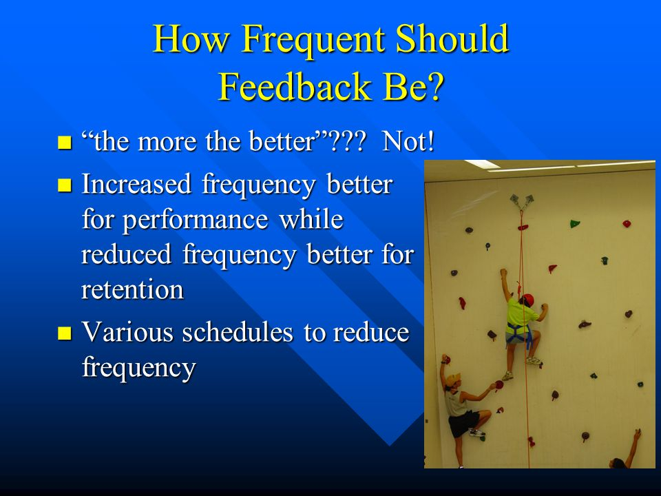 How Frequent Should Feedback Be? the more the better??? Not! the more the better??? Not! Increased frequency better for performance while reduced freq