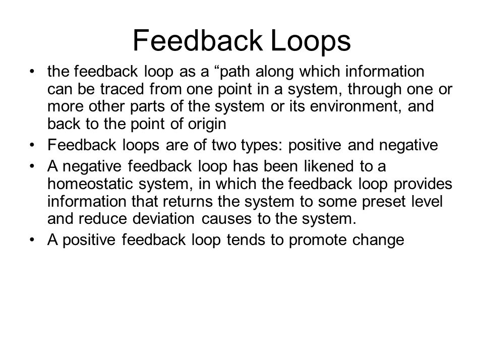 Feedback Loops the feedback loop as a path along which information can be traced from one point in a system, through one or more other parts of the sy
