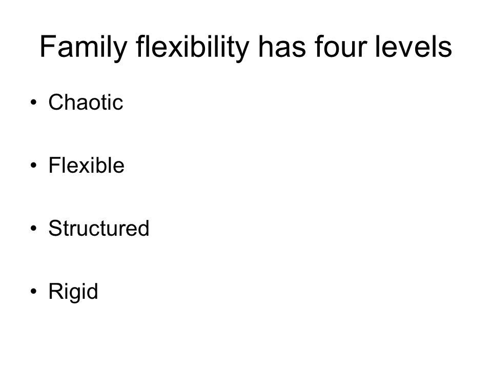 Family flexibility has four levels Chaotic Flexible Structured Rigid