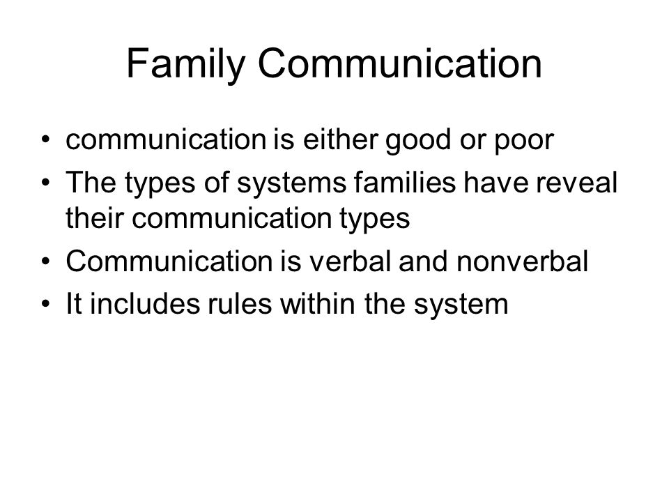 Family Communication communication is either good or poor The types of systems families have reveal their communication types Communication is verbal