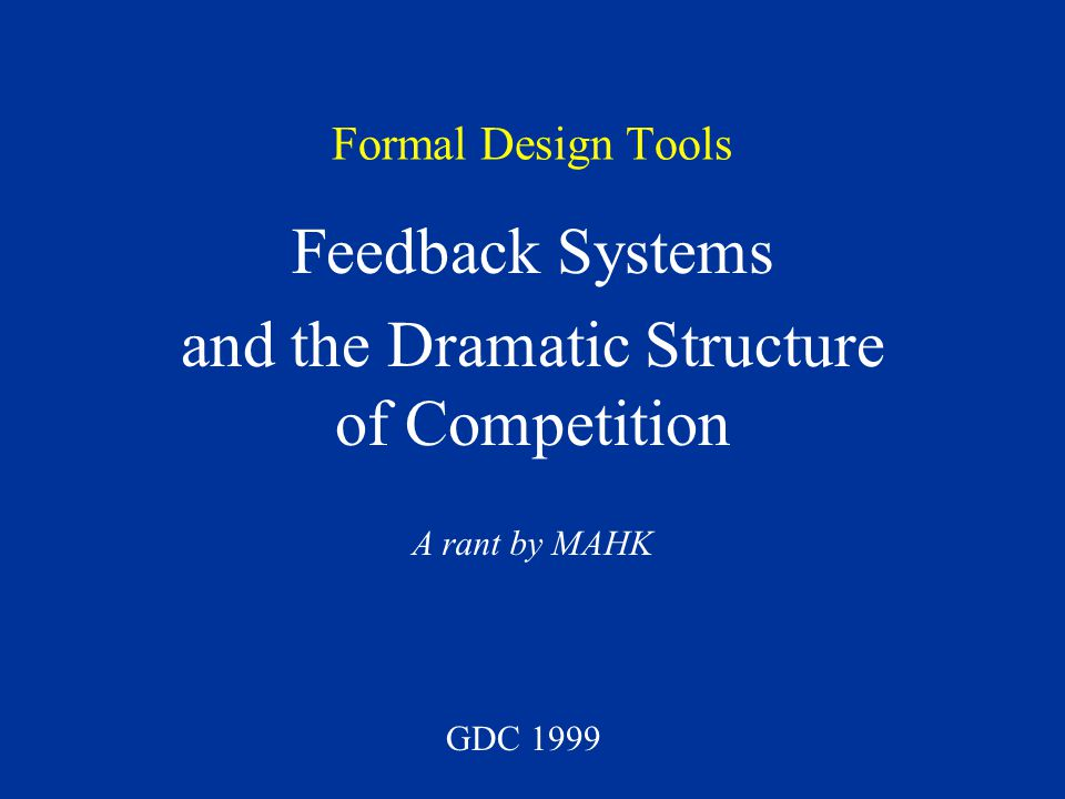 Feedback Systems in Games Game State Scoring Function Controller Game Mechanical Bias