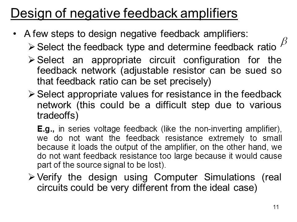 11 Design of negative feedback amplifiers A few steps to design negative feedback amplifiers: Select the feedback type and determine feedback ratio Se