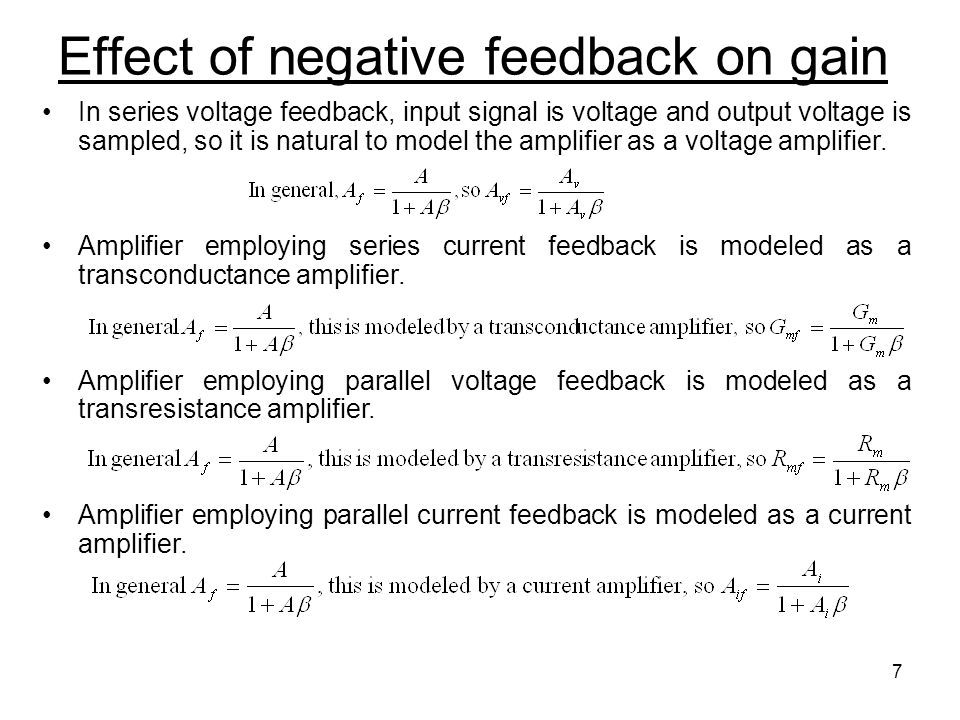 7 Effect of negative feedback on gain In series voltage feedback, input signal is voltage and output voltage is sampled, so it is natural to model the
