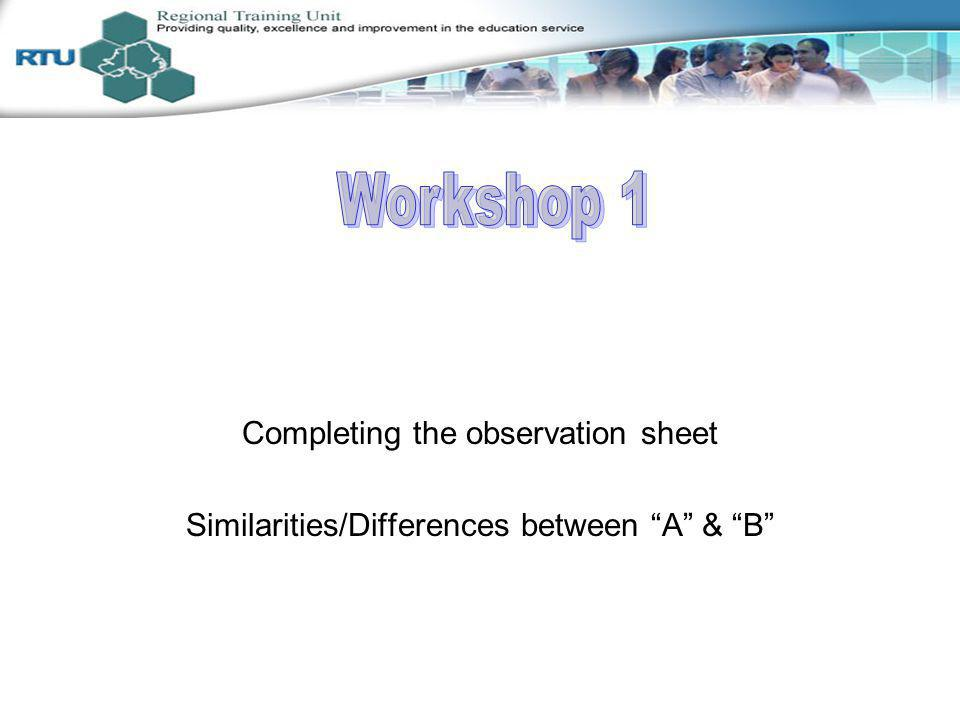 Completing the observation sheet Similarities/Differences between A & B