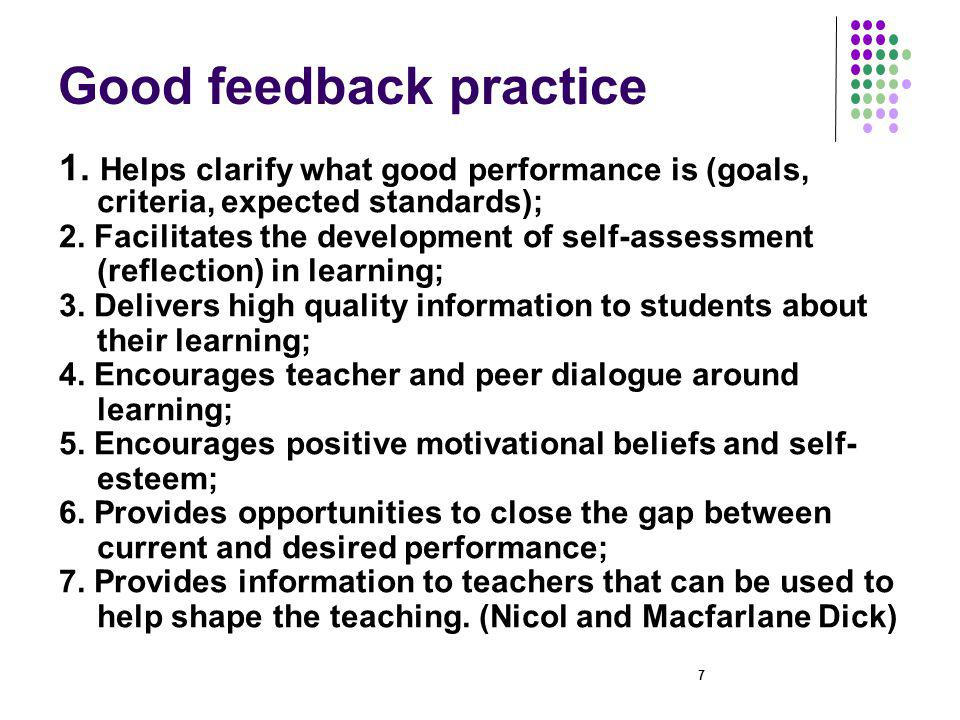 Good feedback practice 1. Helps clarify what good performance is (goals, criteria, expected standards); 2. Facilitates the development of self-assessm