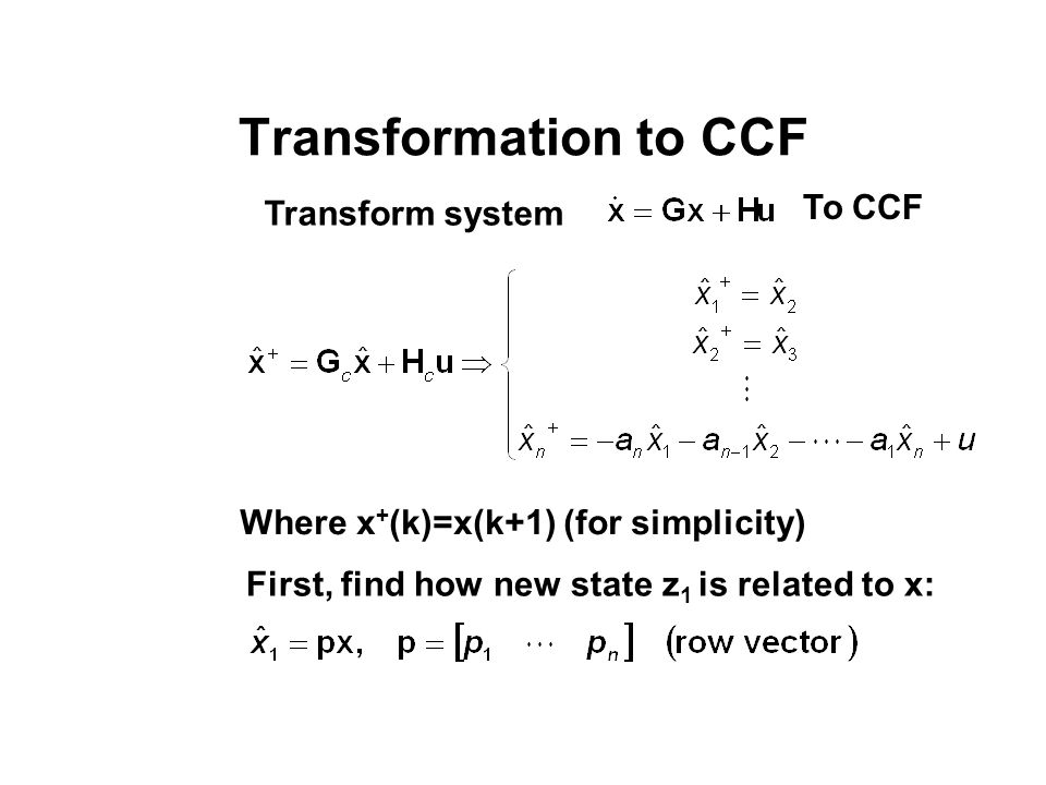 Transformation to CCF Transform system To CCF First, find how new state z 1 is related to x: Where x + (k)=x(k+1) (for simplicity)