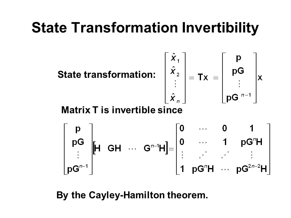 State Transformation Invertibility State transformation: Matrix T is invertible since By the Cayley-Hamilton theorem.