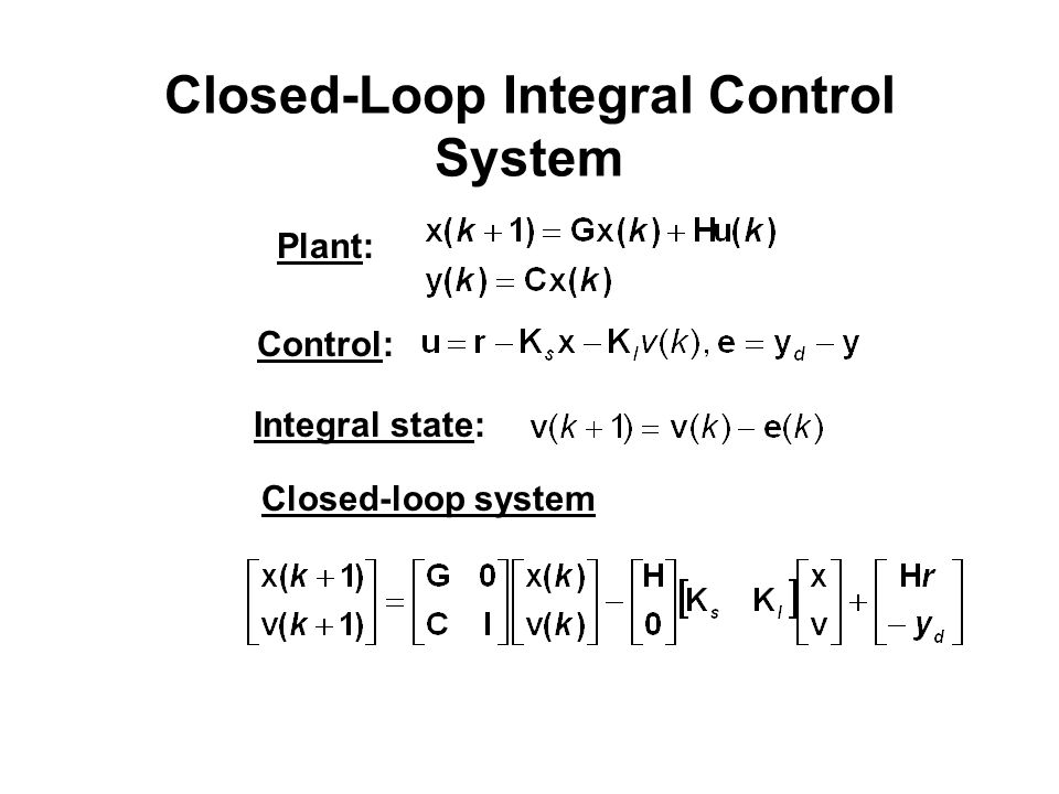 Closed-Loop Integral Control System Plant: Control: Integral state: Closed-loop system