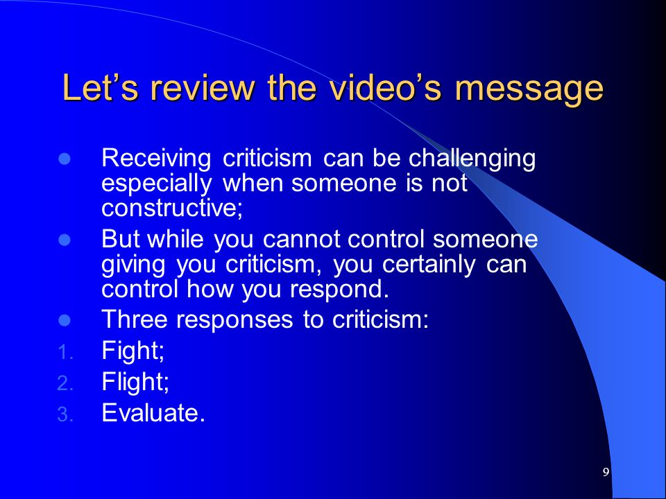 8 Now lets watch… this 30 minute video entitled, Giving and Receiving Criticism