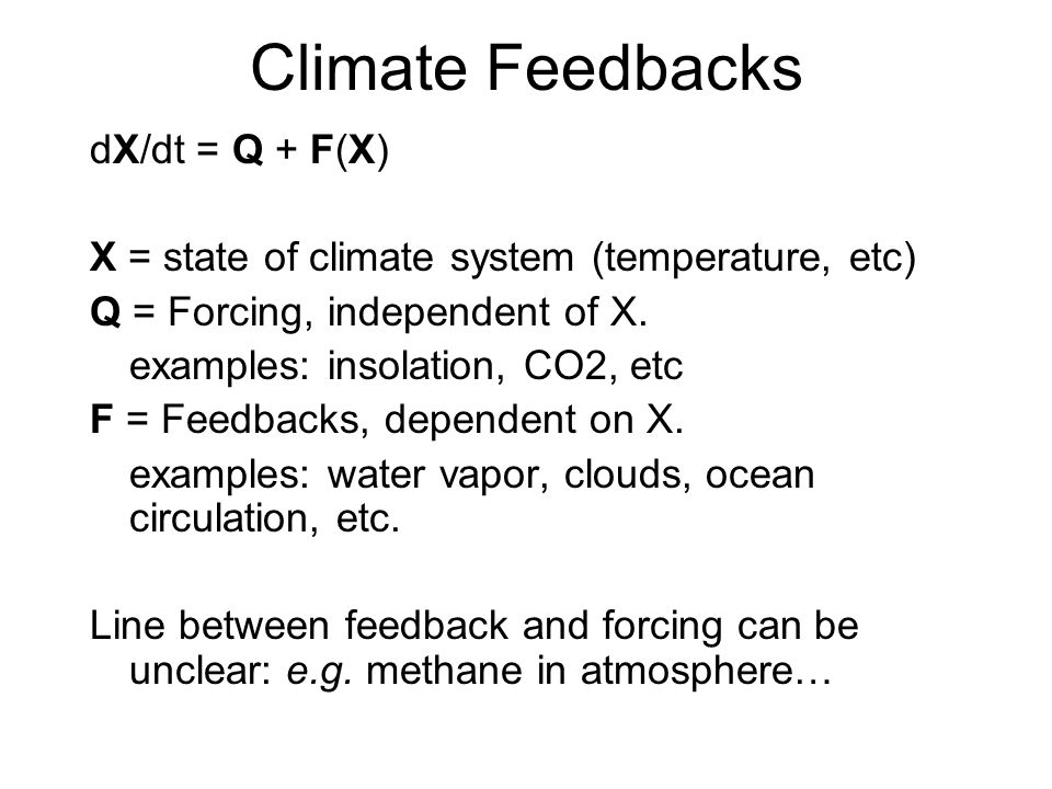 Climate Feedbacks dX/dt = Q + F(X) X = state of climate system (temperature, etc) Q = Forcing, independent of X.