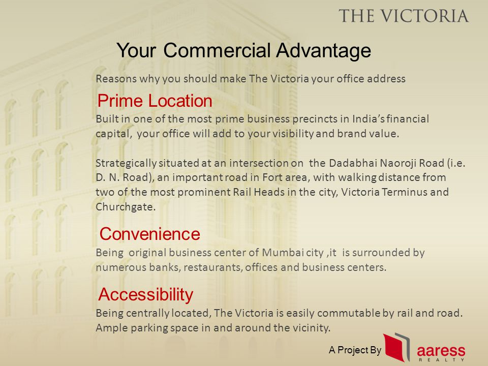 Your Commercial Advantage Reasons why you should make The Victoria your office address Prime Location Built in one of the most prime business precinct