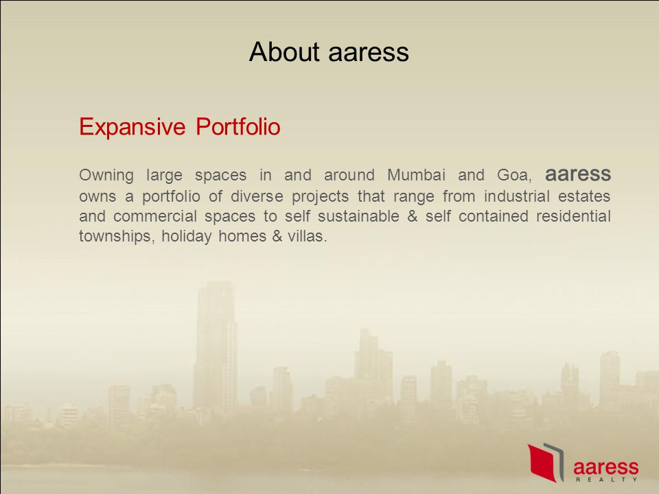 Expansive Portfolio Owning large spaces in and around Mumbai and Goa, aaress owns a portfolio of diverse projects that range from industrial estates a