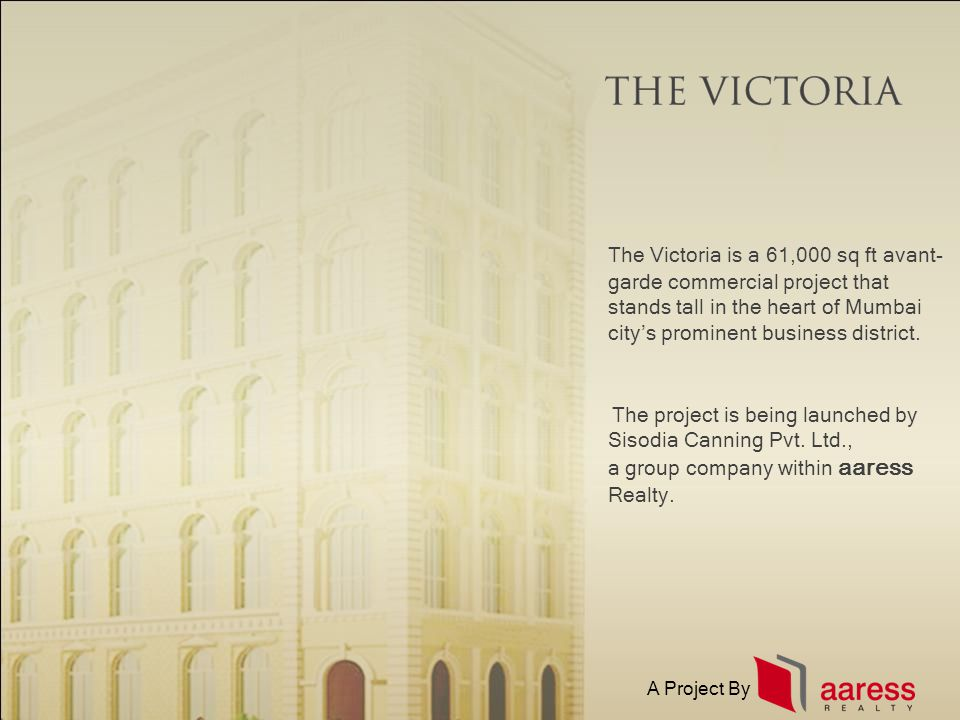 The Victoria is a 61,000 sq ft avant- garde commercial project that stands tall in the heart of Mumbai citys prominent business district. The project