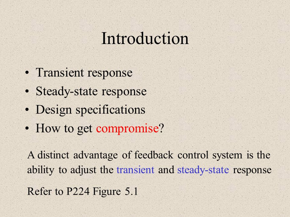 Introduction Transient response Steady-state response Design specifications How to get compromise? A distinct advantage of feedback control system is