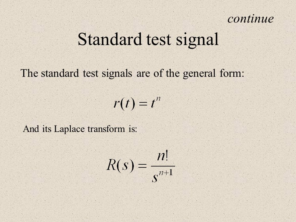 Standard test signal continue The standard test signals are of the general form: And its Laplace transform is: