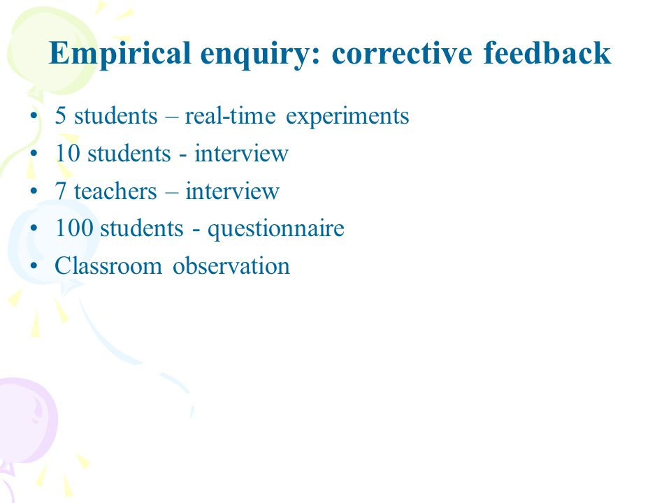 5 students – real-time experiments 10 students - interview 7 teachers – interview 100 students - questionnaire Classroom observation Empirical enquiry