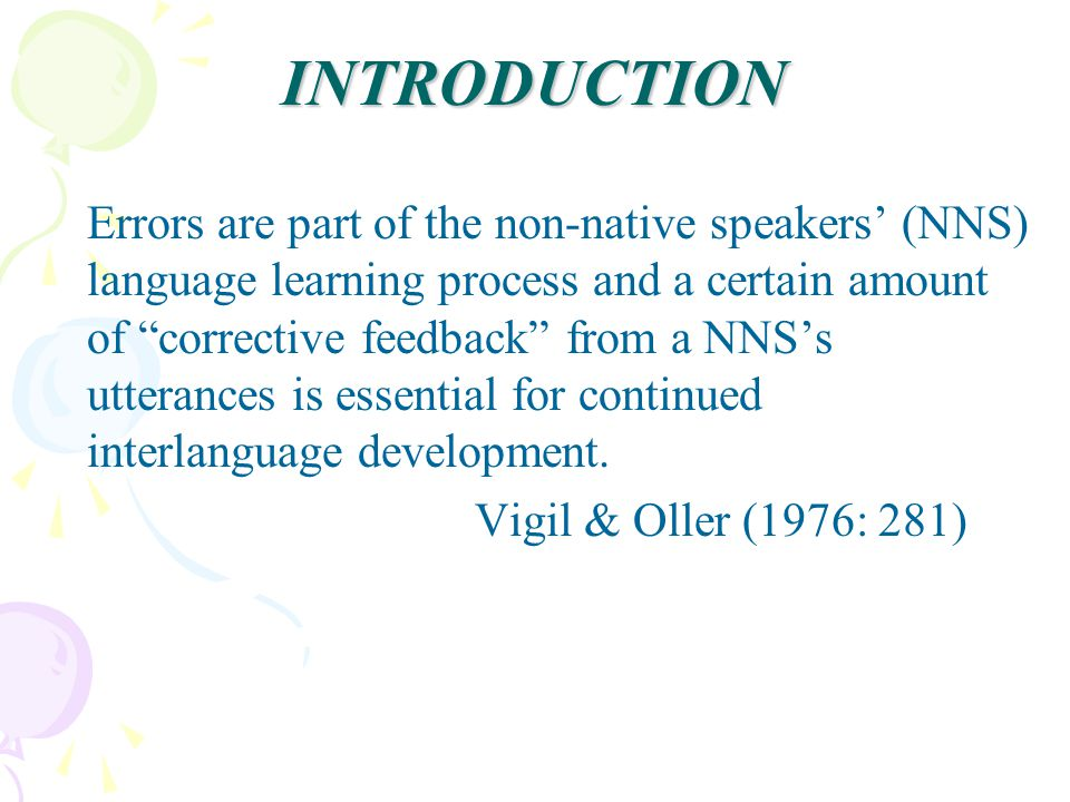 INTRODUCTION Errors are part of the non-native speakers (NNS) language learning process and a certain amount of corrective feedback from a NNSs uttera