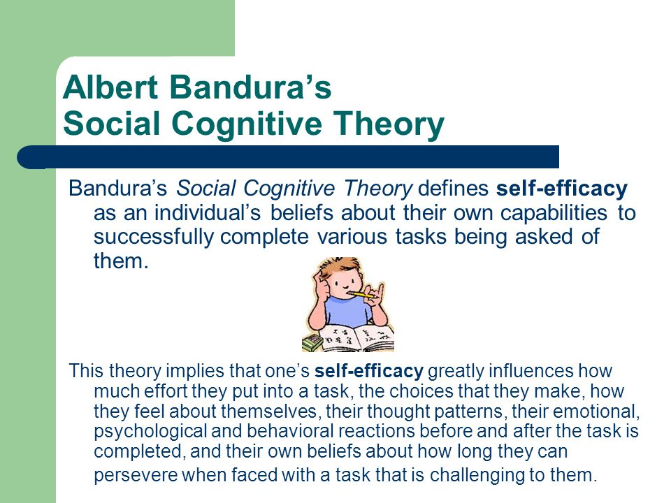 Albert Banduras Beliefs Bandura believed that an individuals self-efficacy skills are one of the best predictors of successful academic achievement.