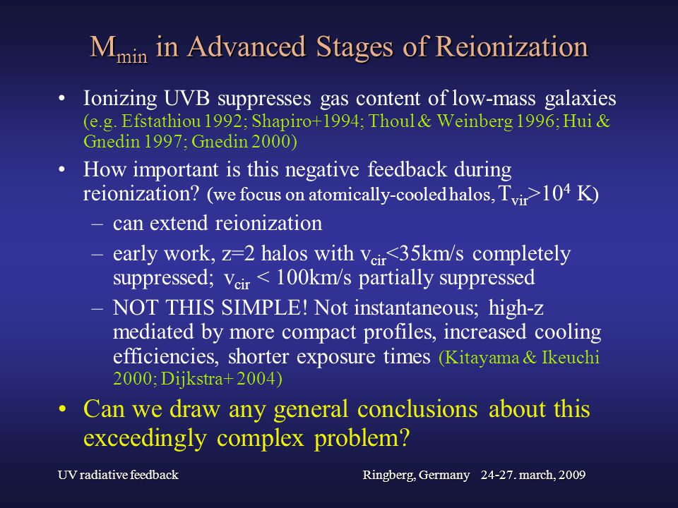 UV radiative feedbackRingberg, Germany 24-27. march, 2009 M min in Advanced Stages of Reionization Ionizing UVB suppresses gas content of low-mass gal