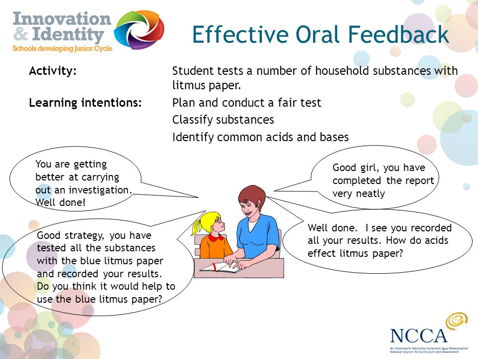Effective Oral Feedback Activity: Student tests a number of household substances with litmus paper. Learning intentions:Plan and conduct a fair test C