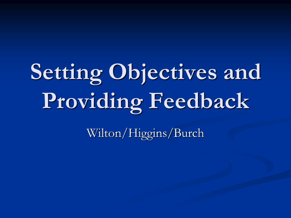 Setting Objectives and Providing Feedback Wilton/Higgins/Burch