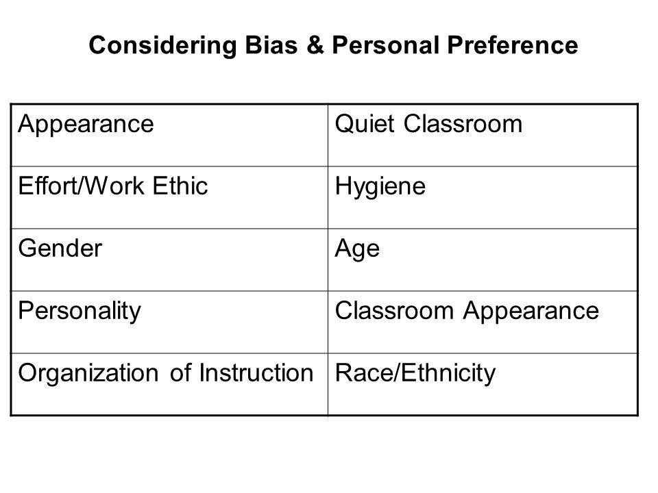 Considering Bias & Personal Preference AppearanceQuiet Classroom Effort/Work EthicHygiene GenderAge PersonalityClassroom Appearance Organization of In