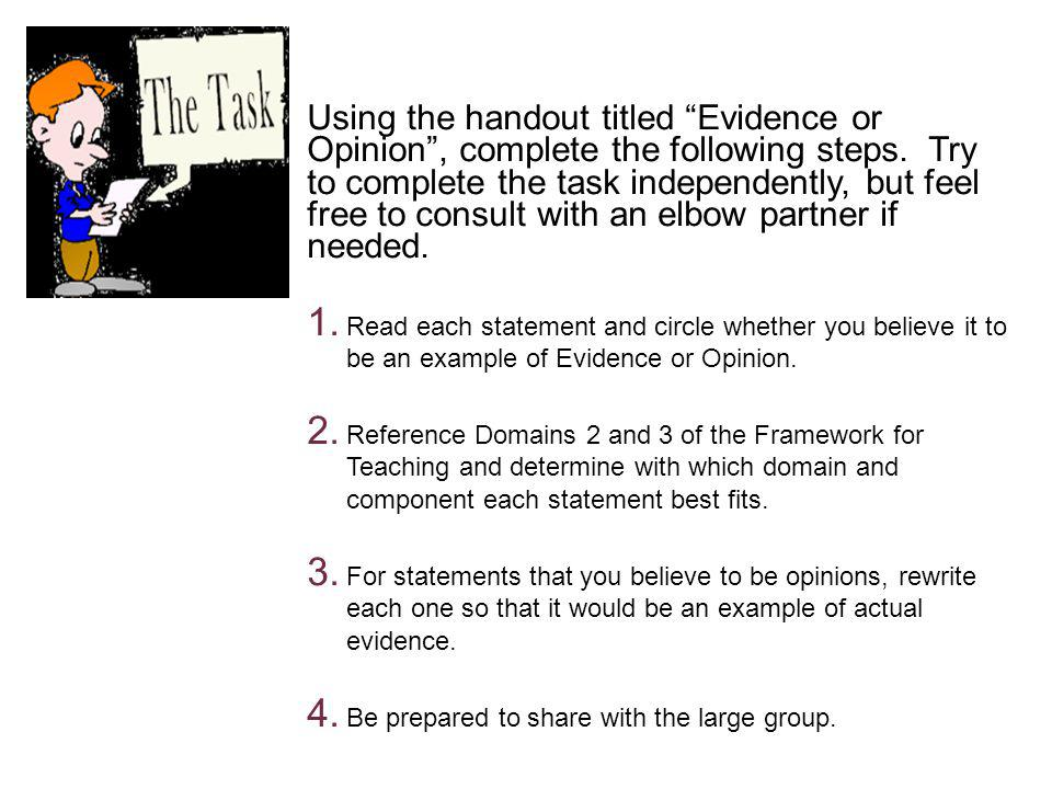Using the handout titled Evidence or Opinion, complete the following steps. Try to complete the task independently, but feel free to consult with an e