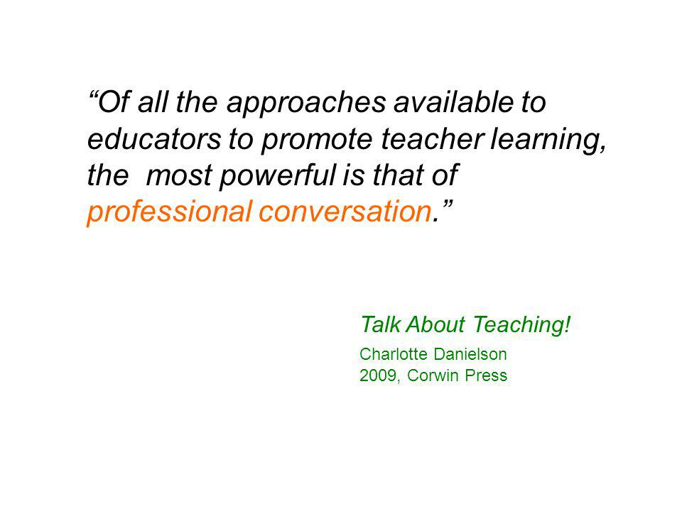 Of all the approaches available to educators to promote teacher learning, the most powerful is that of professional conversation. Talk About Teaching!