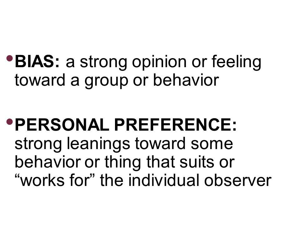 BIAS: a strong opinion or feeling toward a group or behavior PERSONAL PREFERENCE: strong leanings toward some behavior or thing that suits or works fo