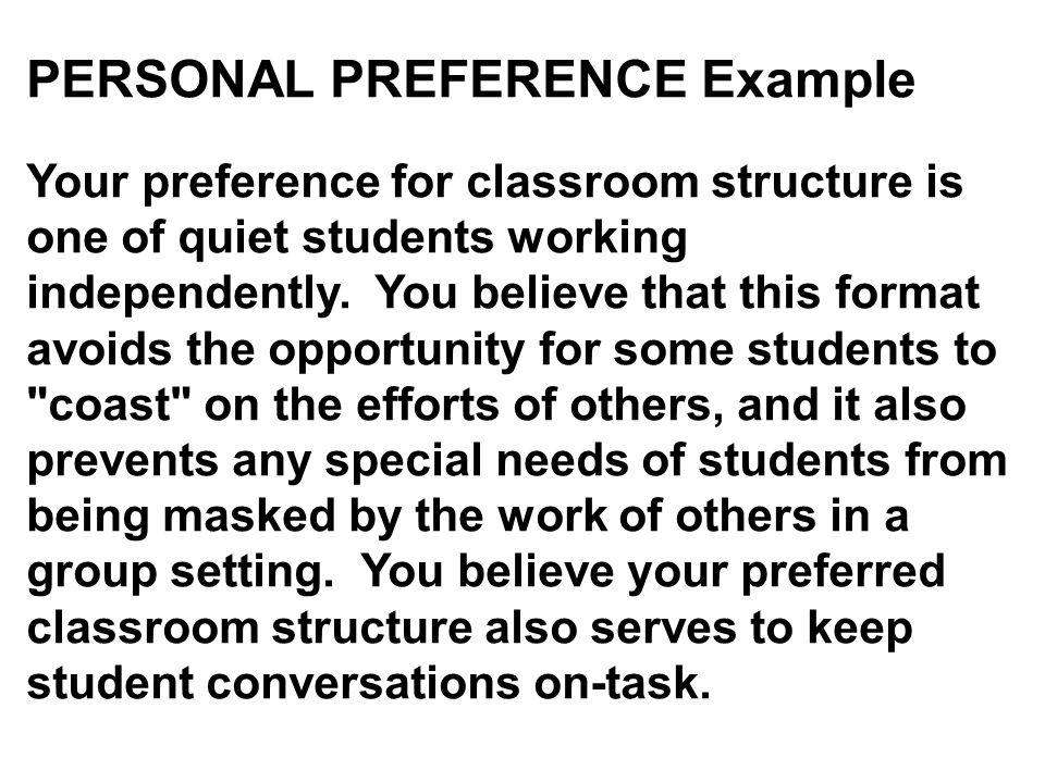 PERSONAL PREFERENCE Example Your preference for classroom structure is one of quiet students working independently. You believe that this format avoid