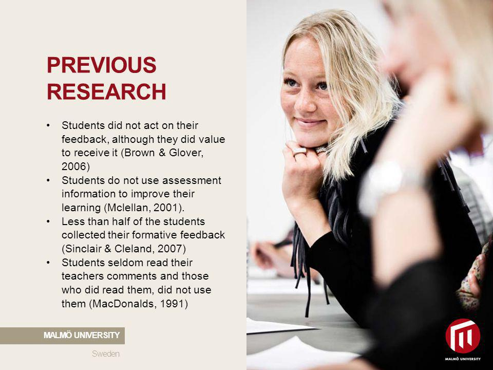 2010 05 04 PREVIOUS RESEARCH Sweden MALMÖ UNIVERSITY Students did not act on their feedback, although they did value to receive it (Brown & Glover, 20