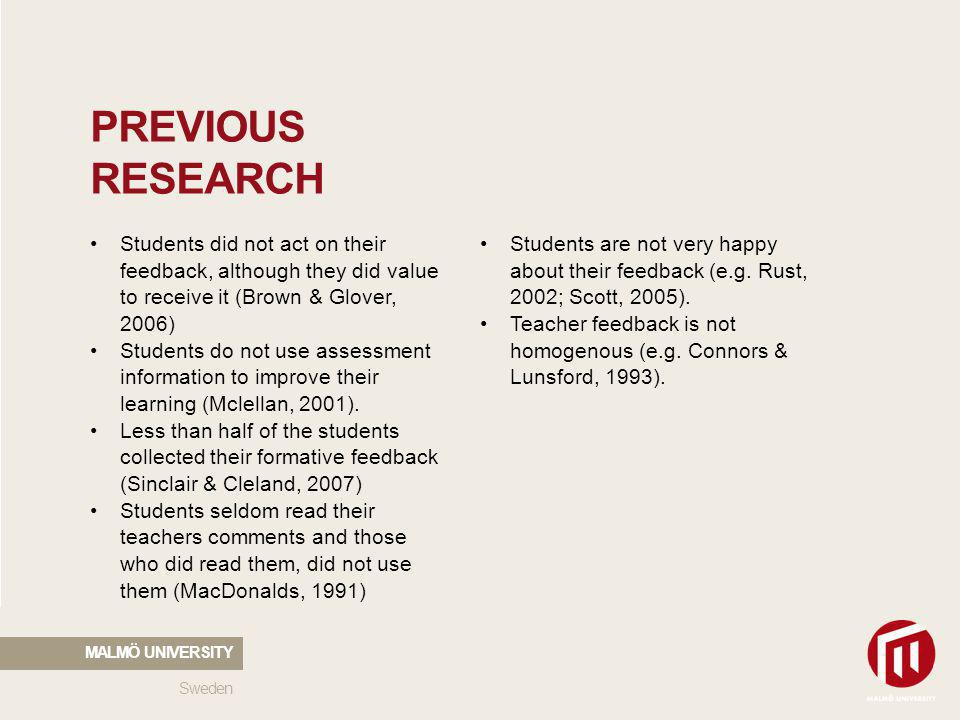2010 05 04 PREVIOUS RESEARCH Students did not act on their feedback, although they did value to receive it (Brown & Glover, 2006) Students do not use