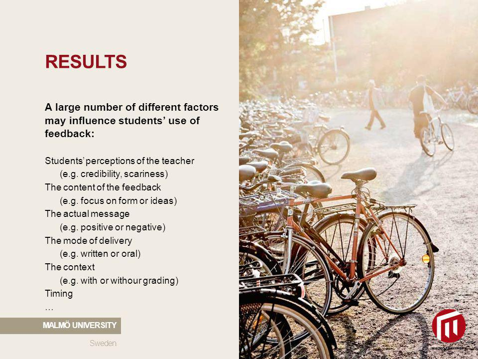 2010 05 04 RESULTS Sweden MALMÖ UNIVERSITY A large number of different factors may influence students use of feedback: Students perceptions of the tea
