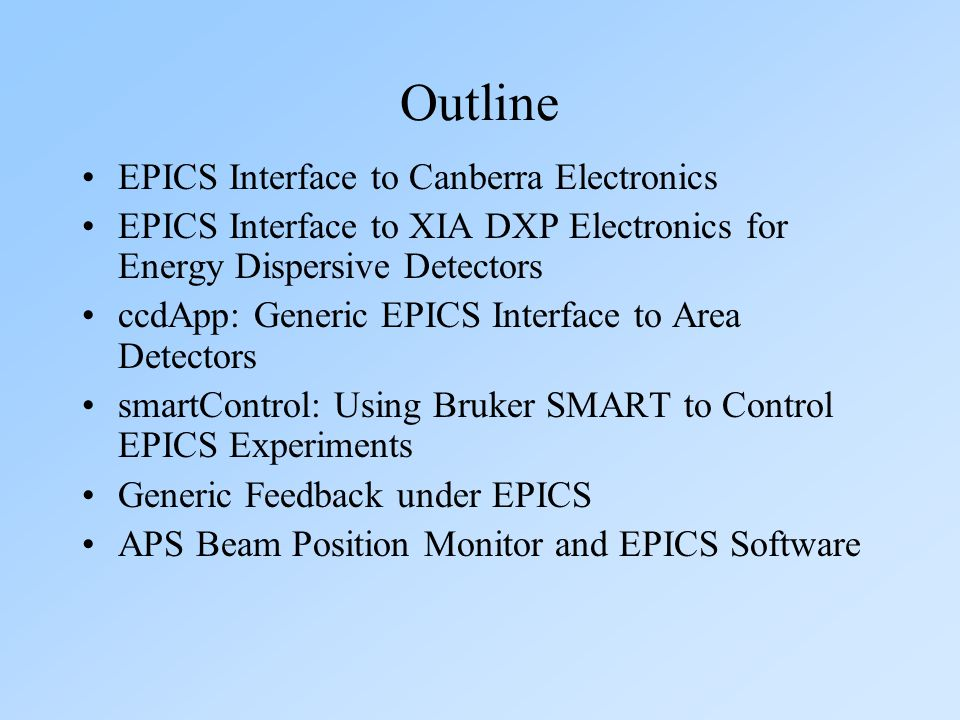 EPICS Interface to Canberra Electronics EPICS Interface to XIA DXP Electronics for Energy Dispersive Detectors ccdApp: Generic EPICS Interface to Area